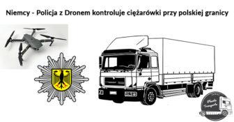 Niemcy – Policja z Dronem kontroluje ciężarówki przy polskiej granicy. Tylko 14 pojazdów bez naruszeń.